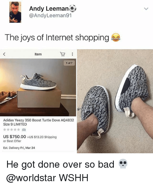 Memes, 🤖, and Mar: Andy Leeman  @Andy Leeman91  The joys of Internet shopping  Item  1 of 7  Adidas Yeezy 350 Boost Turtle Dove AQ4832  Size 9 LIMITED  (0)  US $750.00  +US $13.20 Shipping  or Best Offer  Est. Delivery Fri, Mar 24 He got done over so bad 💀 @worldstar WSHH