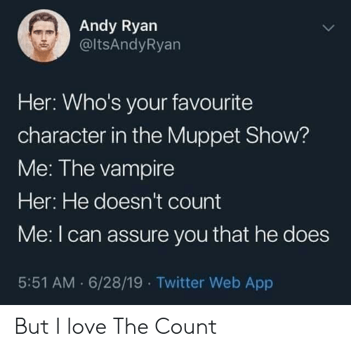 Love, Twitter, and Muppet: Andy Ryan  @ltsAndyRyan  Her: Who's your favourite  character in the Muppet Show?  Me: The vampire  Her: He doesn't count  Me: I can assure you that he does  5:51 AM 6/28/19 Twitter Web App But I love The Count
