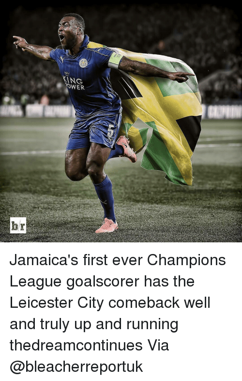 Memes, 🤖, and Via: ANG  OWER Jamaica's first ever Champions League goalscorer has the Leicester City comeback well and truly up and running thedreamcontinues Via @bleacherreportuk