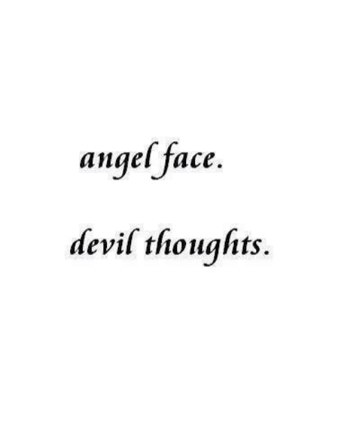 Devil, Angel, and Face: angel face.  devil thoughts