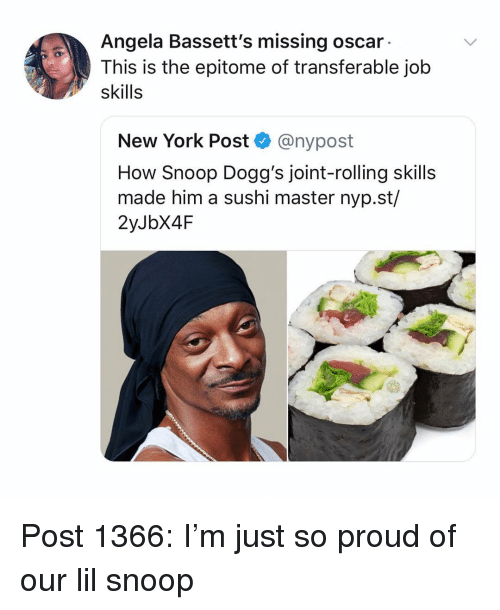 Memes, New York, and New York Post: Angela Bassett's missing oscar  This is the epitome of transferable job  skills  New York Post & @nypost  How Snoop Dogg's joint-rolling skills  made him a sushi master nyp.st/  2yJbX4F Post 1366: I'm just so proud of our lil snoop