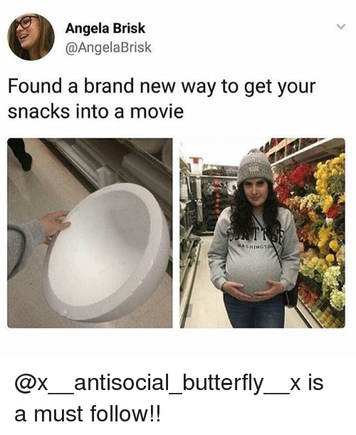 Memes, Butterfly, and Movie: Angela Brisk  @AngelaBrisk  Found a brand new way to get your  snacks into a movie  AGHINGT @x__antisocial_butterfly__x is a must follow!!