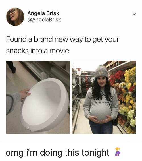 Omg, Movie, and Relatable: Angela Brisk  @AngelaBrisk  Found a brand new way to get your  snacks into a movie  WASHING omg i'm doing this tonight 🤰