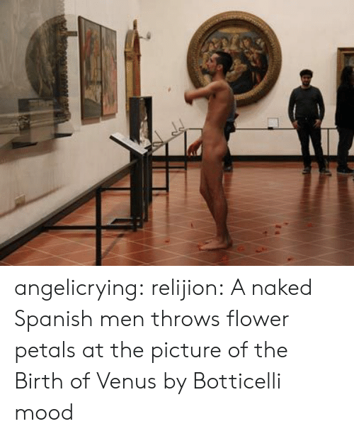 Mood, Spanish, and Tumblr: angelicrying: relijion: A naked Spanish men  throws