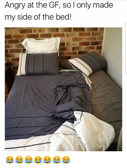 Funny, Angry, and Beds: Angry at the GF, so l only made  my side of the bed! 😂😂😂😂😂😂😂