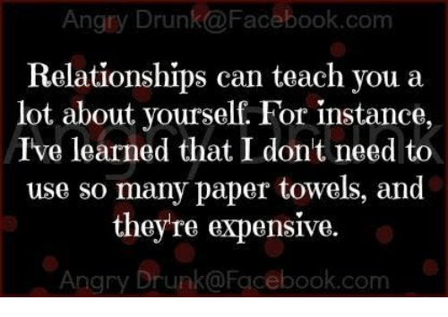 Angry Drunk@Facebookcom Relationships Can Teach You a Lot