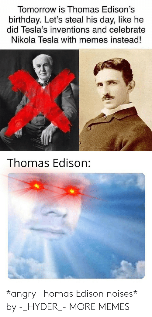 Dank, Memes, and Target: *angry Thomas Edison noises* by -_HYDER_- MORE MEMES
