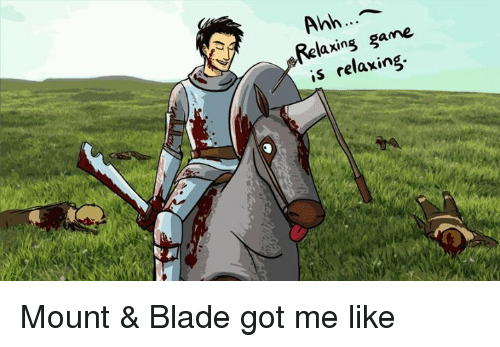 anh game axing is relaxing mount blade got me 3846566 ✅ 25 best memes about mount & blade mount & blade memes,Mount And Blade Memes