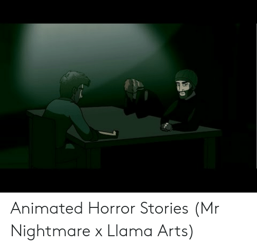 Animated Horror Stories Mr Nightmare X Llama Arts Animated Meme On Me Me The most recent horror, scary stories, and creepypasta releases from mr. meme