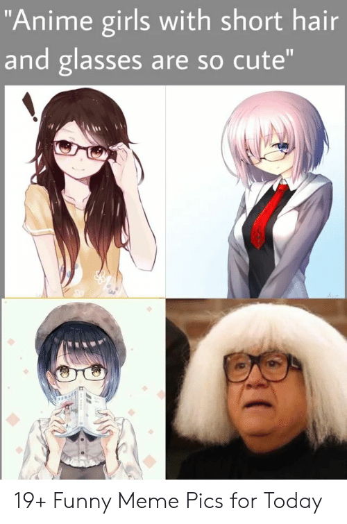 Anime Girls With Short Hair And Glasses Are So Cute 19 Funny Meme