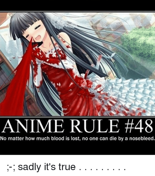 Memes, Blood Is, and 🤖: ANIME RULE #48  No matter how much blood is lost, no one can die by a nosebleed. ;-; sadly it's true . . . . . . . . .