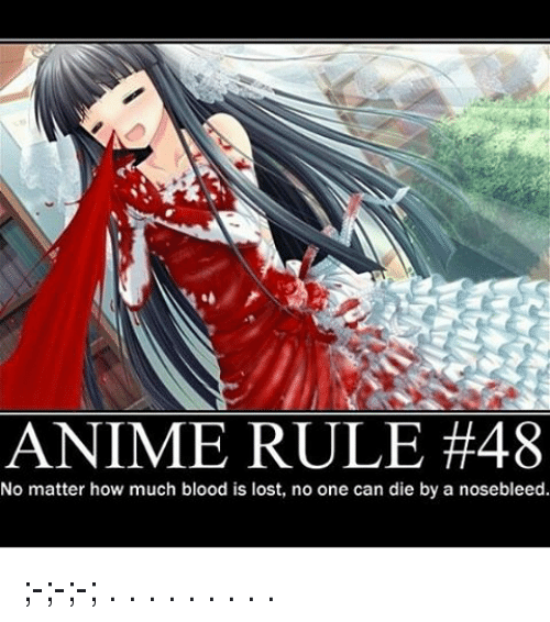 Memes, Blood Is, and 🤖: ANIME RULE #48  No matter how much blood is lost, no one can die by a nosebleed. ;-;-;-; . . . . . . . . .