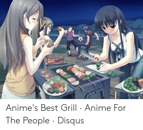 Anime's Best Grill · Anime for the People · Disqus | Anime