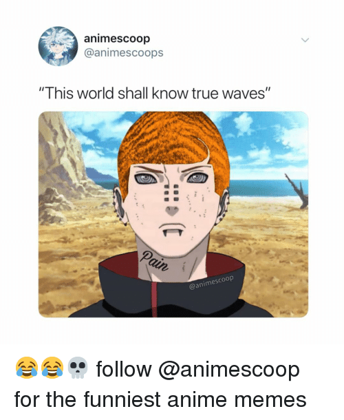"Anime, Memes, and Naruto: animescoop  @animescoops  ""This world shall know true waves""  2  @animescoop 😂😂💀 follow @animescoop for the funniest anime memes"