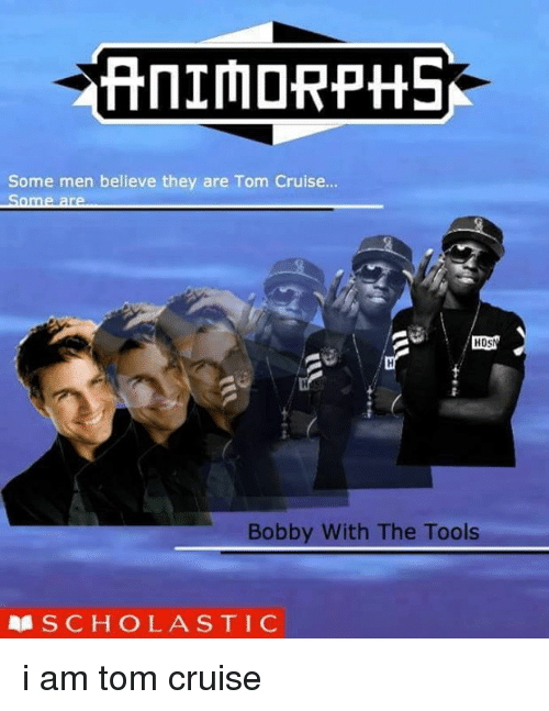 animorphs some men believe they are tom cruise hos bobby with the