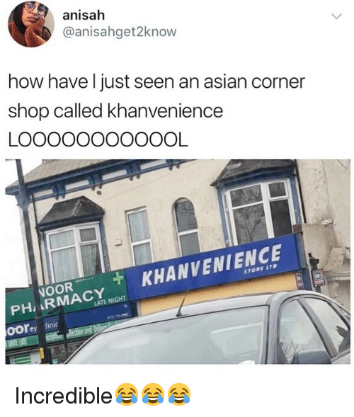 Asian, British, and How: anisah  @anisahget2know  how havel just seen an asian corner  shop called khanvenience  ACYt KHANVENIENCE  STORE LTD  PH八  LATE NIGHT  OOrey linic Incredible😂😂😂