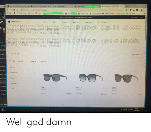 Dad, God, and Google: Anki Vector | The Home Robot  Home Viktor's Vintage Online X  6 dddance.party  X  M Inbox-  Sunglass Hut Online Store | Sun X  pampe  C  https://www.sunglasshut.com/uk/gucci  G Google  Apps  M. Gmail  Reddit  W WordCounter Text Compactor  UAL Portal  X Wix  Brutalist Vebsites  BE ST GIFTS FOR DAD I FRE E ENGRAYING ON LINE AND IN STORE  FIND A STORE  UK  SUnglass hut  Women  Men  Designers  Ray-Ban  New Arrivals  FREE ENGRAVING  The store has encountered a problem processing the last request. Iry again later. If the problem  persists, contact your site administrator.  The store has encountered a problem processing the last request. Try again later. If the problem  persserebAfaengeuristeaaaABrarocessing the last request. Trý ağain later. If the problem  persists, contact your site administrator.  ITLE  nd Chil  0OK. FEA  GUCCI  Location  Best Sellers Y  Da Grind  Filter (0 selected)  Cleagat  85 Results  LVL  Norf Nor  Gender  Money Ti  Materials  Pissy Par  Shape  Get Dripp  Da Real H  Features  EdEddnE  GUCCI  GUCCI  GUCCI  Price  GG0010S  GG0022S  Bet (feat  GG0022S  2 Colours  2 Colours  2 Colours  £265.00  £170.00  6 Foot 7  £170.00  0:49  http:://wwww.sunglasshut.com/uk/gucci  20:55  ENG  13/06/2019 Well god damn