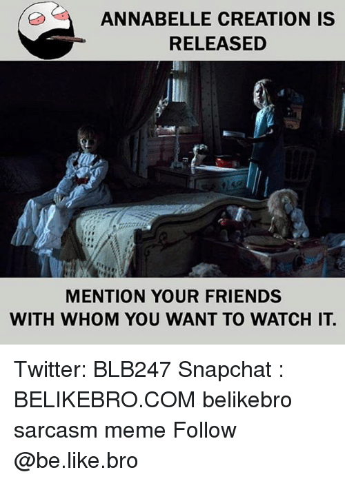 Be Like, Friends, and Meme: ANNABELLE CREATION IS  RELEASED  MENTION YOUR FRIENDS  WITH WHOM YOU WANT TO WATCH IT Twitter: BLB247 Snapchat : BELIKEBRO.COM belikebro sarcasm meme Follow @be.like.bro