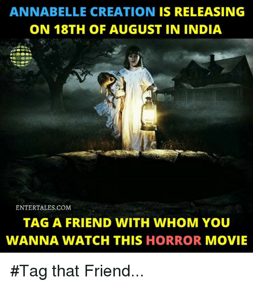 Memes, India, and Movie: ANNABELLE CREATION IS RELEASING  ON 18TH OF AUGUST IN INDIA  ENTERTALES.COM  TAG A FRIEND WITH WHOM YOU  WANNA WATCH THIS HORROR MOVIE #Tag that Friend...