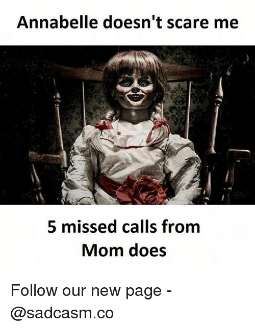 Memes, Scare, and Missed Calls: Annabelle doesn't scare me  5 missed calls from  Mom does Follow our new page - @sadcasm.co