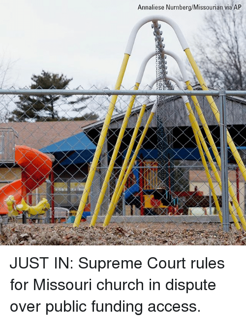 Church, Memes, and Supreme: Annaliese Nurnberg/Missourian via AP JUST IN: Supreme Court rules for Missouri church in dispute over public funding access.