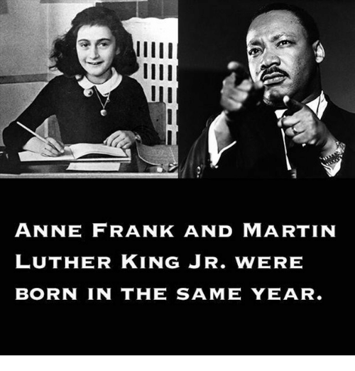 Anne Frank And Martin Luther King Jr Were Born In The Same Year
