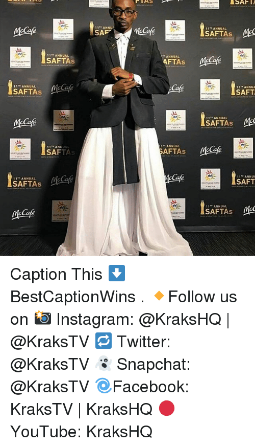 Memes, 🤖, and Ale: ANNUAL  SAFTAs  11 ANNUAL  SAFTAs ale  ANN  SAFTAs  ANNUAL  SAFTAs M e  ANN  SAF  LSAF  11' ANNUAL  MEC  ANNUAL  TAs  ANNUA  SAFT  ANNUAL  SAFTAs  ANNUAL  mage  AFTAs  ANNU  SAFT  ANNUAL  MEC Caption This ⬇️ BestCaptionWins . 🔸Follow us on 📸 Instagram: @KraksHQ | @KraksTV 🔁 Twitter: @KraksTV 👻 Snapchat: @KraksTV 🌀Facebook: KraksTV | KraksHQ 🔴 YouTube: KraksHQ