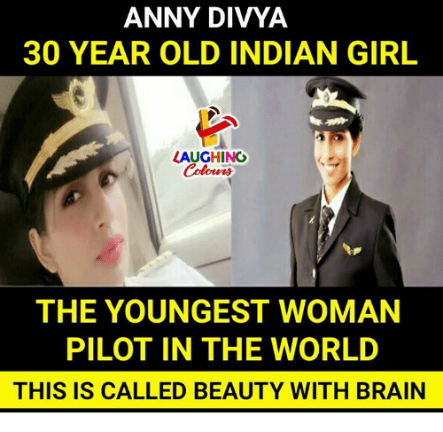 Brains, Brain, and Girl: ANNY DIVYA  30 YEAR OLD INDIAN GIRL  LAUGHING  Colowrs  THE YOUNGEST WOMAN  PILOT IN THE WORLD  THIS IS CALLED BEAUTY WITH BRAIN