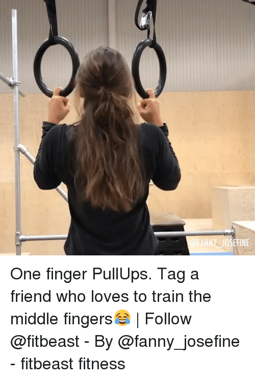 Memes, The Middle, and Train: ANNY JOSEFINE One finger PullUps. Tag a friend who loves to train the middle fingers😂 | Follow @fitbeast - By @fanny_josefine - fitbeast fitness