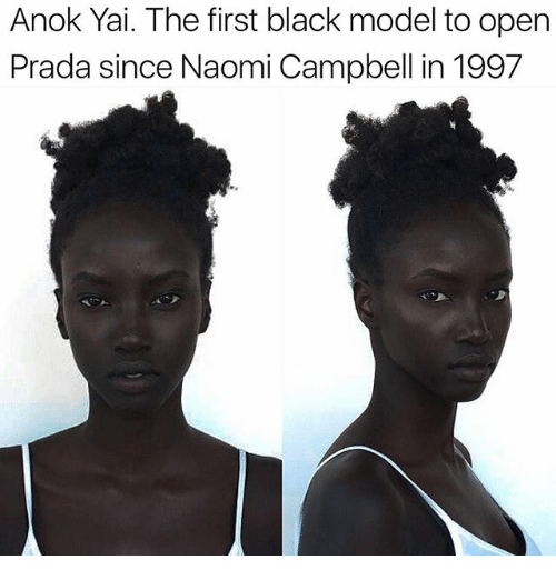 Memes, Naomi Campbell, and Black: Anok Yai. The first black model to open  Prada since Naomi Campbell in 1997