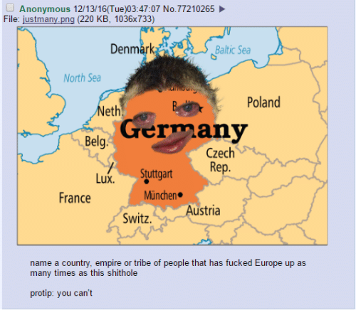 Dank Memes, Baltic, and Poland: Anonymous 1213/16(Tue)03:47:07 No. 77210265  File  justmany ng (220 KB, 1036x733)  Baltic Sea  Denm  North Sea  Poland  Neth  Germany  Belg.  Czech  Rep.  Stuttgart  Lux.  Munchen.  France  ustria  Switz.  name a country, empire or tribe of people that has fucked Europe up as  many times as this shithole  protip: you can't