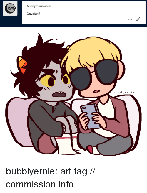 Target, Tumblr, and Anonymous: Anonymous said:  Davekat?   bubblyernie bubblyernie:  art tag // commission info