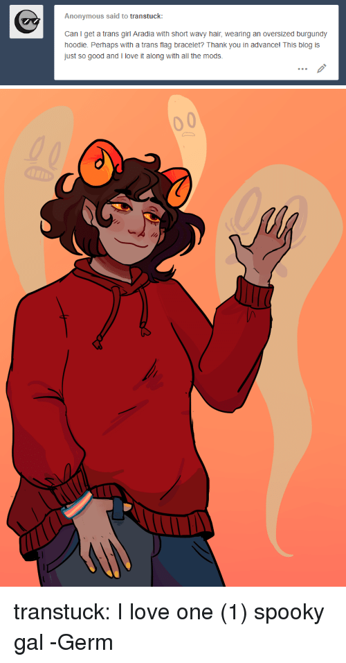 Love, Target, and Tumblr: Anonymous said to transtuck:  Can I get a trans girl Aradia with short wavy hair, wearing an oversized burgundy  hoodie. Perhaps with a trans flag bracelet? Thank you in advance! This blog is  just so good and I love it along with all the mods.  09 transtuck:  I love one (1) spooky gal -Germ
