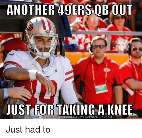 0abc0941 ANOTHER 49ERS QB OUT JUST FOR TAKING AKNEE DOWNLOAD MEME CENERATOR ...
