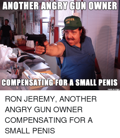 Imgur Penis And Ron Jeremy Another Angry Gun Owner Anger Compensating For A
