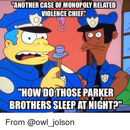 Memes, Monopoly, and 🤖: ANOTHER CASE OF MONOPOLY RELATED  VIOLENCE CHIEF  HOW DOT PARKER  THOSE From @owl_jolson
