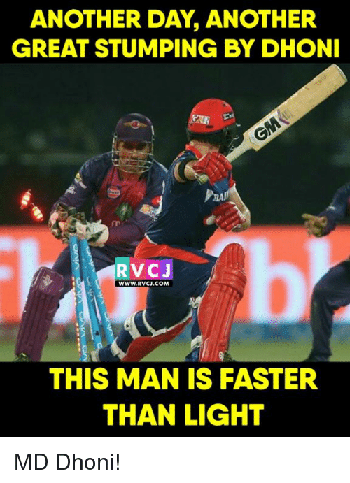 Memes, 🤖, and Another: ANOTHER DAY ANOTHER  GREAT STUMPING BY DHONI  RVCJ  WWW.RVCJ COMA  THIS MAN IS FASTER  THAN LIGHT MD Dhoni!