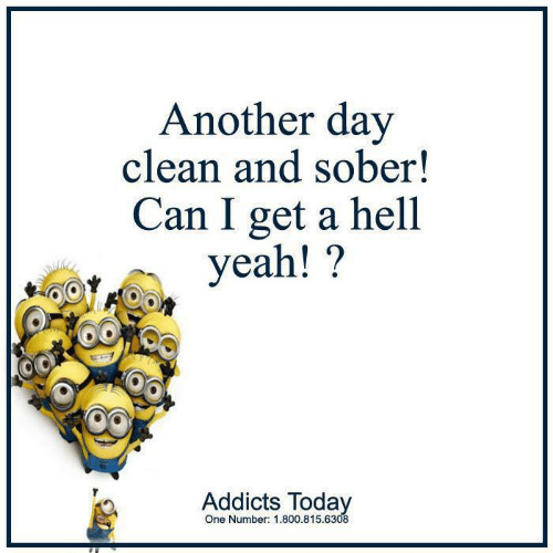 Memes, Sober, and Hell: Another day  clean and sober!  Can I get a hell  veah!?  One Number: 1.800.815.6308