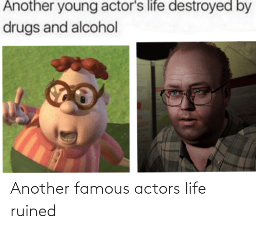 Funny, Life, and Another: Another famous actors life ruined
