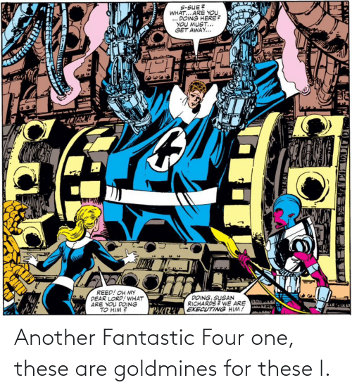 Fantastic Four, Another, and One: Another Fantastic Four one, these are goldmines for these l.