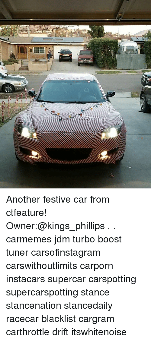 Memes, Boost, and 🤖: Another festive car from ctfeature! Owner:@kings_phillips . . carmemes jdm turbo boost tuner carsofinstagram carswithoutlimits carporn instacars supercar carspotting supercarspotting stance stancenation stancedaily racecar blacklist cargram carthrottle drift itswhitenoise