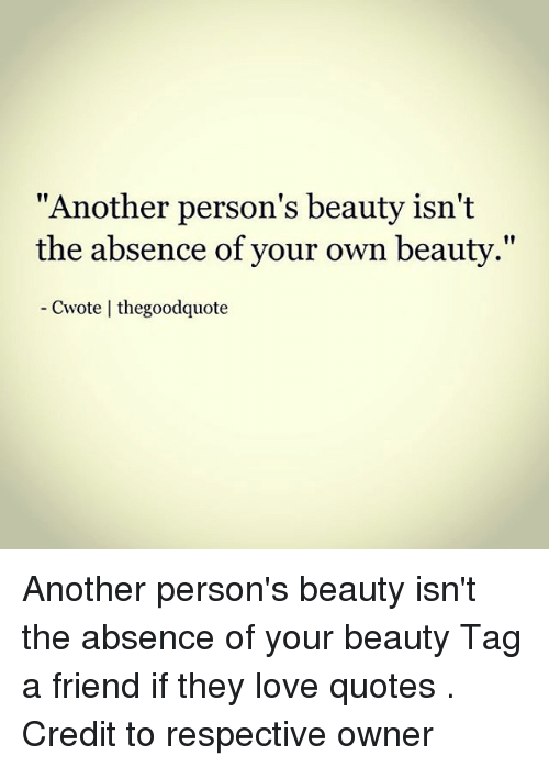 Another Person S Beauty Isn T The Absence Of Your Own Beauty Cwote