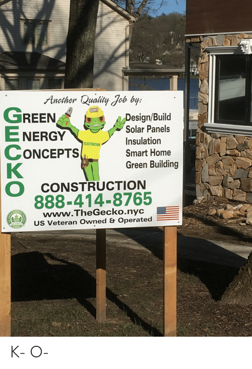 Home, Construction, and Design: Another Quality Job by.  GARY  REEN  E NERGY  CONCEPTS  Design/Build  Solar Panels  Insulation  Smart Home  Green Building  ELECTRICIAN  O CONSTRUCTION  888-414-8765  www.TheGecko.nyc  suILo  US Veteran Owned & Operated K- O-