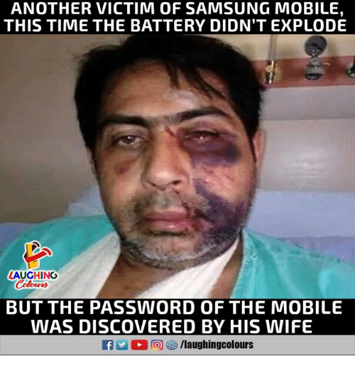 Mobile, Samsung, and Time: ANOTHER VICTIM OF SAMSUNG MOBILE,  THIS TIME THE BATTERY DIDN'T EXPLODE  LAUGHING  Colours  BUT THE PASSWORD OF THE MOBILE  VWAS DISCOVERED BY HIS WIFE  fyo/laughingcolours