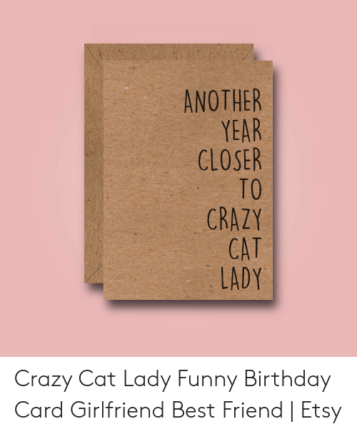 Awesome Another Year Closer To Crazy Cat Lady D Crazy Cat Lady Funny Funny Birthday Cards Online Fluifree Goldxyz