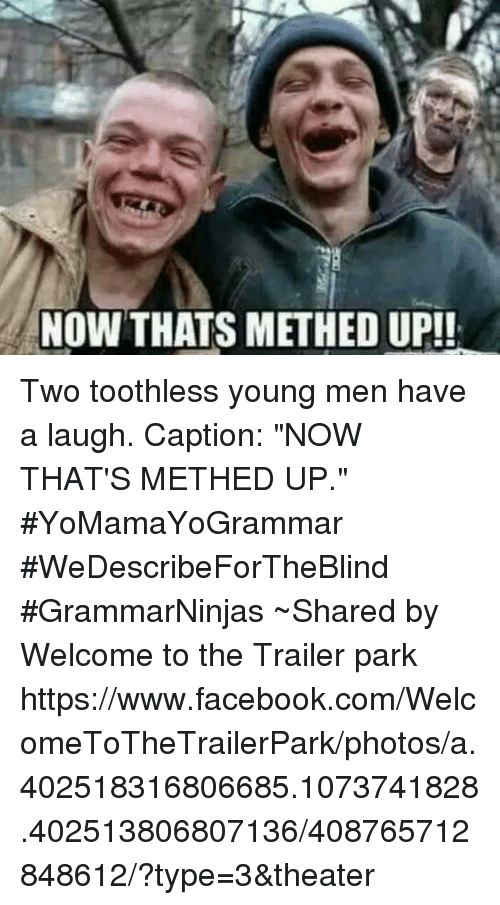 Anow Thatsmethed Up Two Toothless Young Men Have A Laugh Caption
