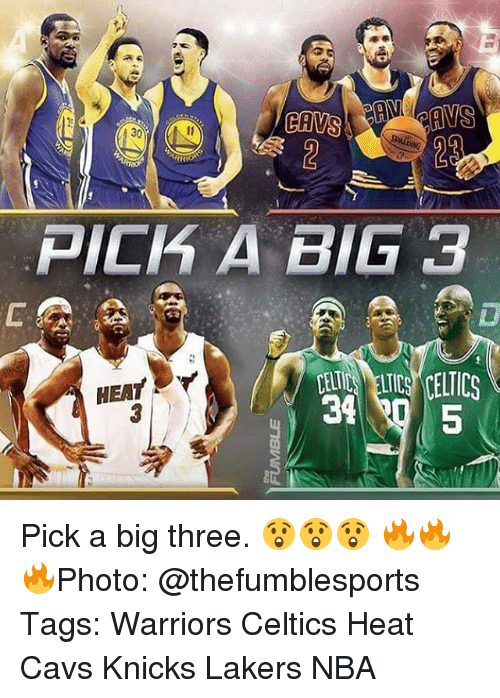 Cavs, Celtic, and Memes: ANS  CAVS  PICK A BIG 3  HEAT  34 Pick a big three. 😲😲😲 🔥🔥🔥Photo: @thefumblesports Tags: Warriors Celtics Heat Cavs Knicks Lakers NBA