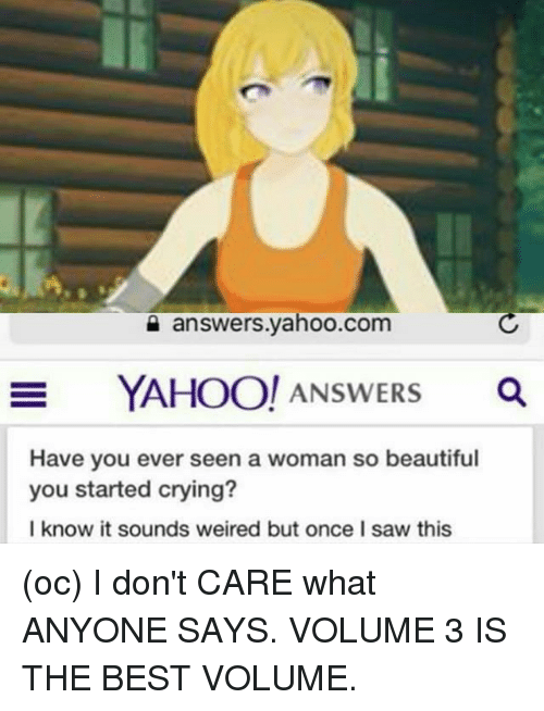 Answersyahoocom E YAHOO! ANSWERS a Have You Ever Seen a Woman So Beautiful  You Started Crying  I Know It Sounds Weired but Once I Saw This Oc I Don t  CARE ... 043fa0cc9