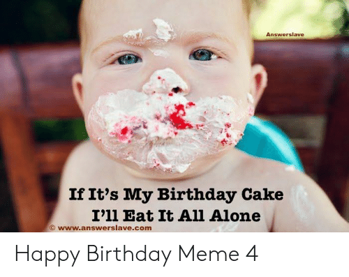 Phenomenal Answerslave Ifits My Birthday Cake I11 Eat It All Alone Ave Funny Birthday Cards Online Inifofree Goldxyz