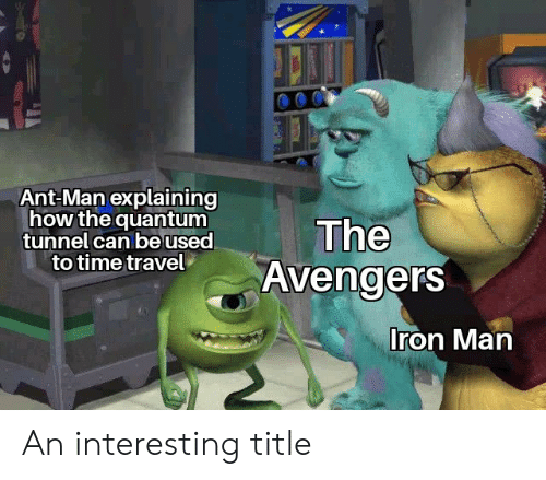 Iron Man, Avengers, and The Avengers: Ant-Man explaining  how the quantum  tunnel can be used  to time travel  The  Avengers  Iron Man An interesting title